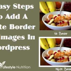 3 Easy Steps To Add A White Border to Images In Wordpress | WholeLifestyleNutrition.com