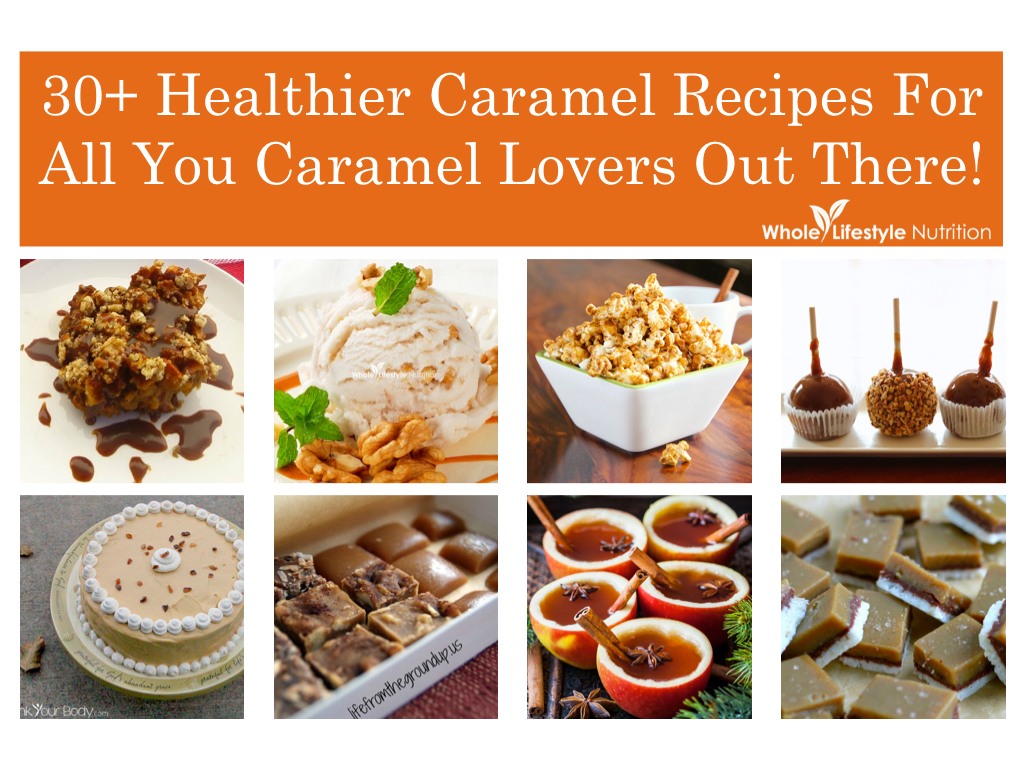 30+ Healthier Caramel Recipes