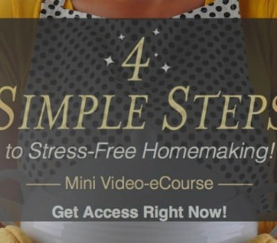 4 Completely Easy Steps to Stress-Free Homemaking!