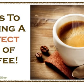 5 Tips To Brewing A Perfect Cup of Coffee | WholeLifestyleNutrition.com