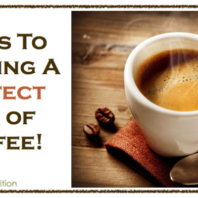 5 Tips To Brewing A Perfect Cup of Coffee!