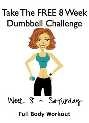 Week 8, Saturday ~ FREE 8 Week Dumbbell Challenge