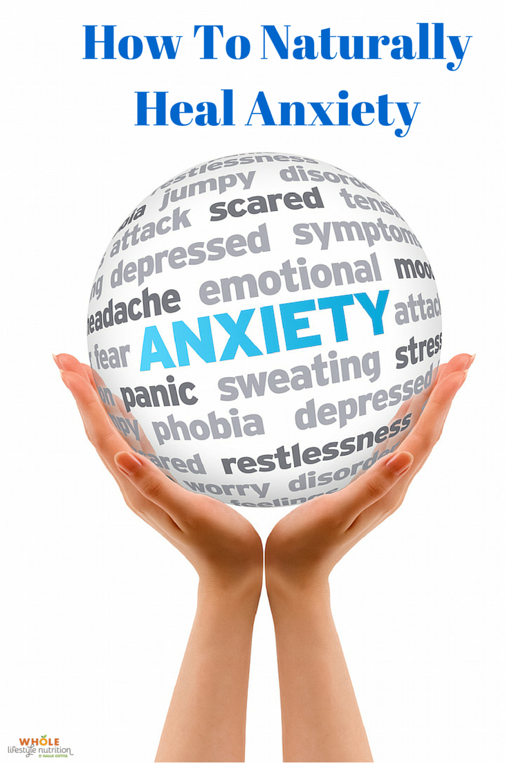 How to naturally heal anxiety | Whole Lifestyle Nutrition.com