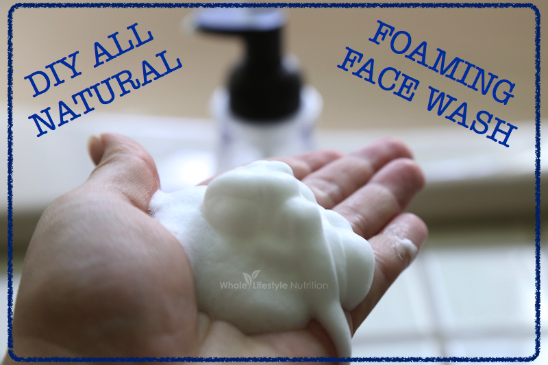 All Natural Foaming Face Wash Recipe | WholeLifestyleNutrition.com.001