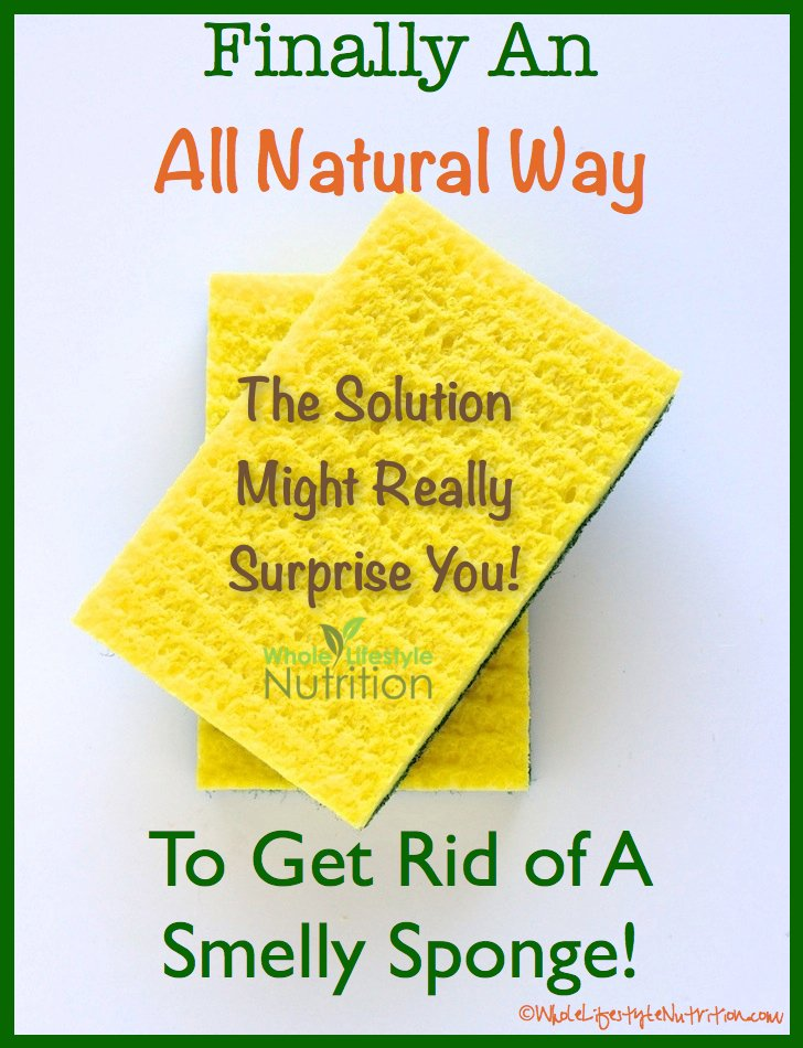 An All Natural Way To Get Rid of A Smelly Sponge | WholeLifestyleNutrition.com