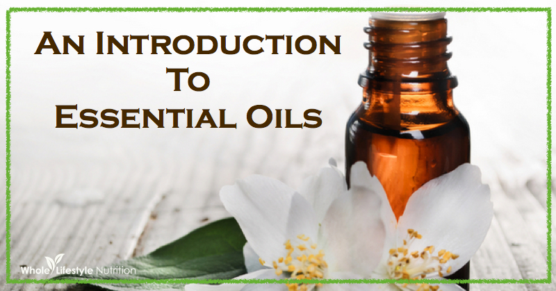 An Introduction To Essential Oils | WholeLifestyleNutrition.com