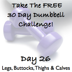 DAY 26 ~ 30 Day Dumbbell Challenge ~ Legs, Buttocks, Thighs & Calves