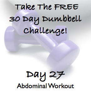 DAY 27 ~ 30 Day Dumbbell Challenge ~ Abdominal Workout