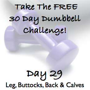 DAY 29 ~ 30 Day Dumbbell Challenge ~ Legs, Buttocks, Back & Calves