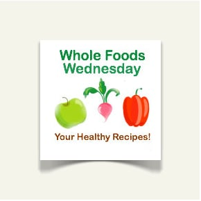 Whole Foods Wednesday ~ Your Best Recipes & Tips #9