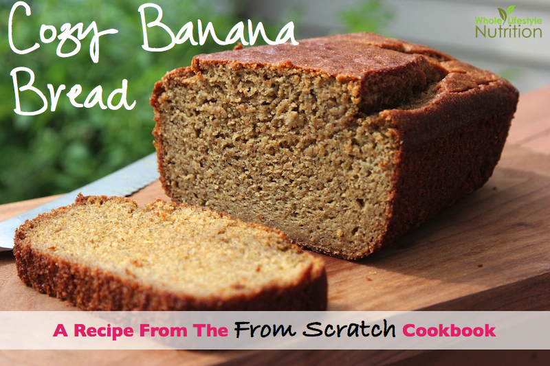 Cozy Banana Bread And A From Scratch Cookbook Review | WholeLifestyleNutrition.com