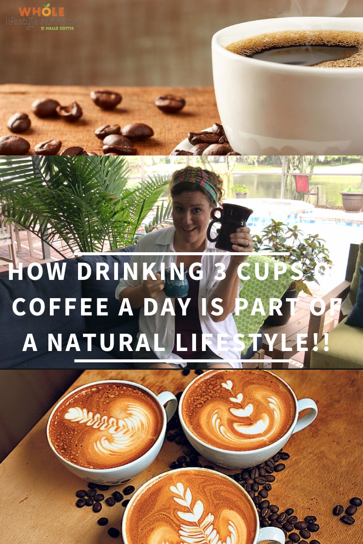 How Drinking 3 Cups of Coffee A Day Is Part of A Natural Lifestyle!