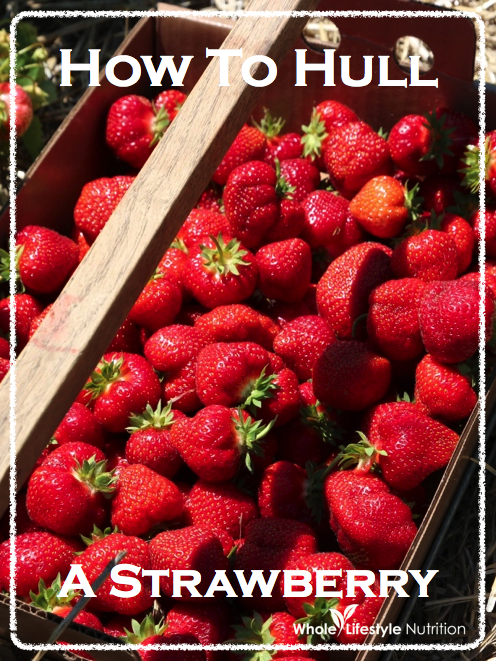 How To Hull A Strawberry | WholeLifestyleNutrition.com