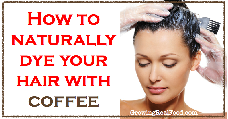 How To Naturally Dye Your Hair With Coffee | GrowingRealFood.com