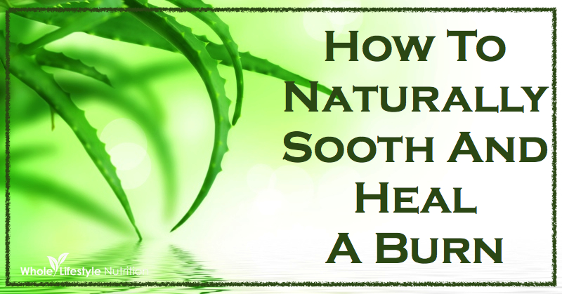 How To Sooth And Heal A Burn Naturally