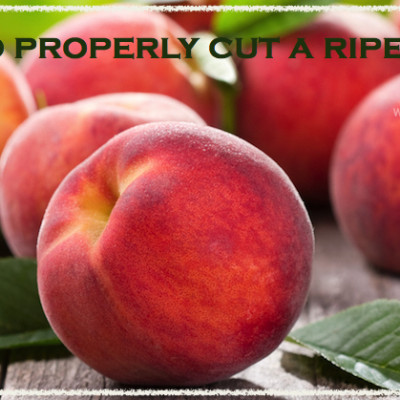 Friday's Favorite Tips Series ~ How To Properly Cut A Ripe Peach