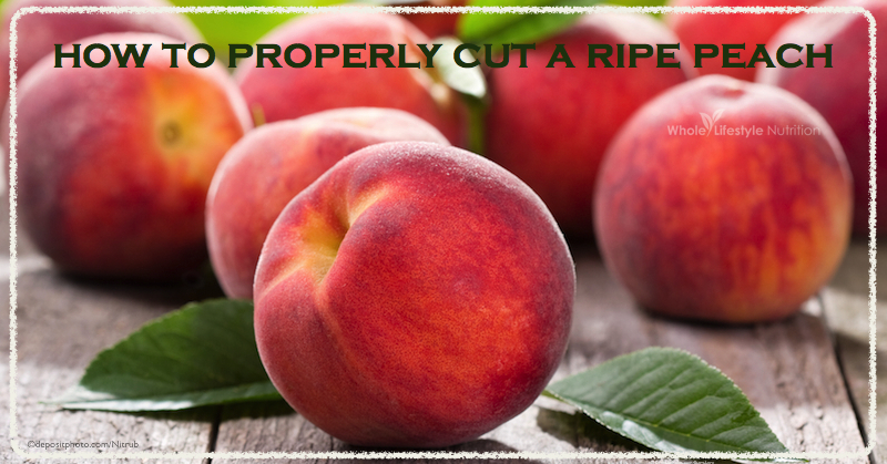 How To Properly Cut A Ripe Peach | WholeLifestyleNutrition.com