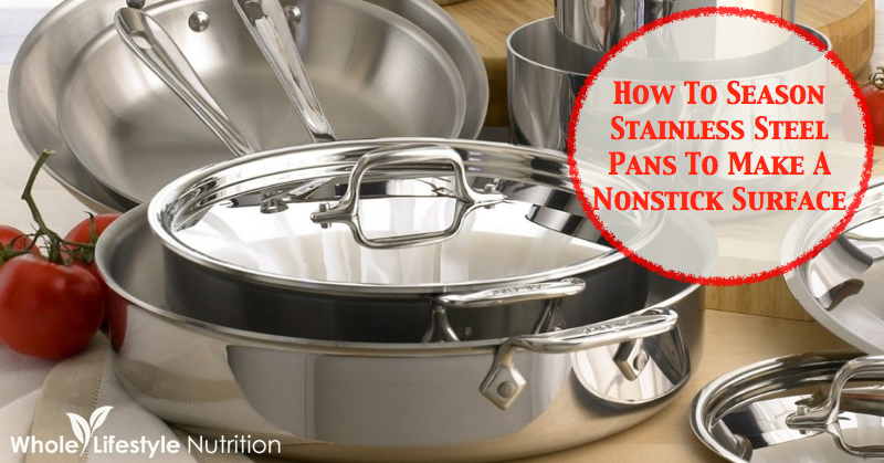 How to Season Stainless Steel Pans to Make a Nonstick Surface