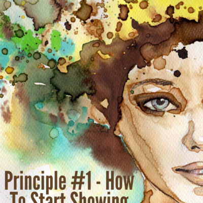 Principle #1 – How To Start Showing Up For Yourself