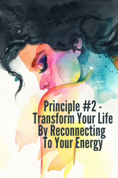 Transform Your Life By Reconnecting To Your Energy
