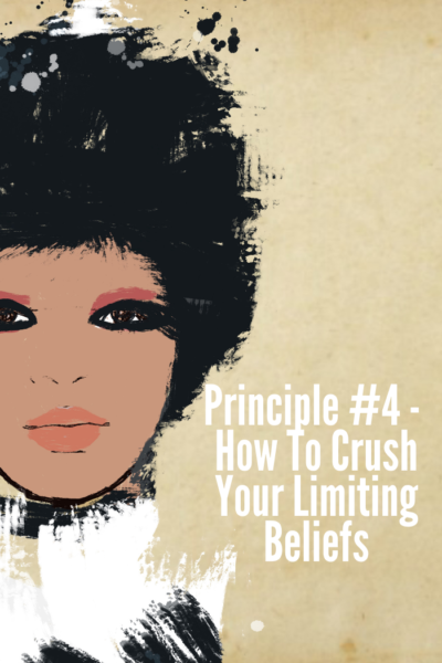Principle #4 - How To Crush Your Limiting Beliefs