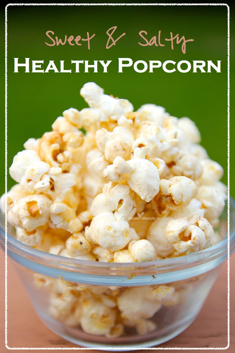 Sweet and Salty Healthy Popcorn | WholeLifestyleNutrition.com
