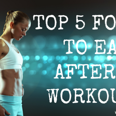 Top 5 Foods To Eat After A Workout!