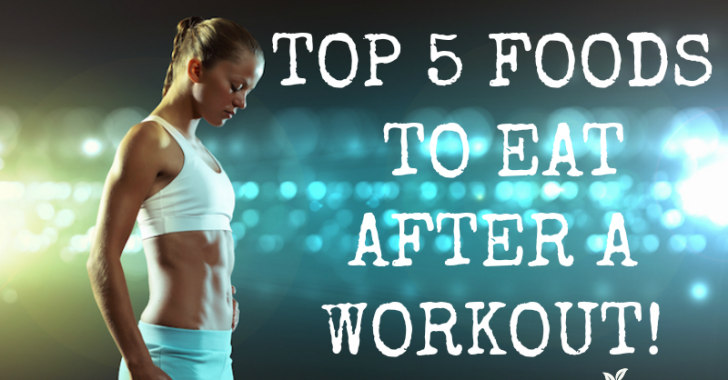 TOP 5 FOODS TO EAT AFTER A WORKOUT