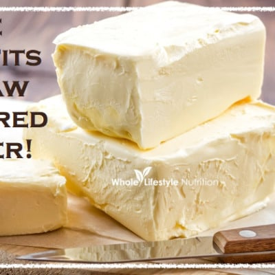 The Benefits of Raw Cultured Butter