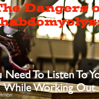 The Dangers of Rhabdomyolysis: Why You Have to Listen to Your Body While Working Out