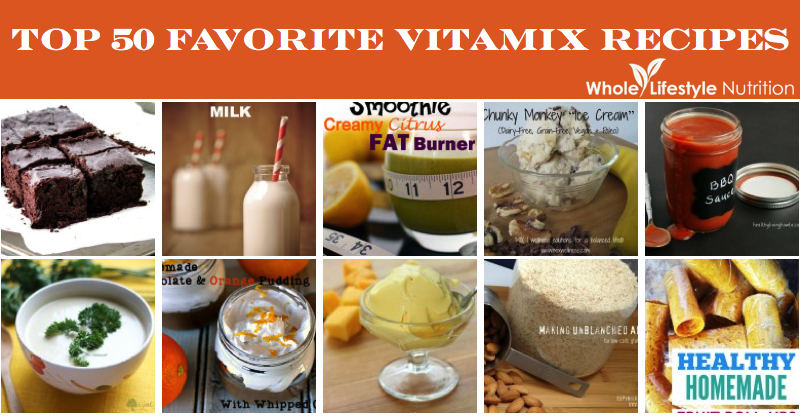 Top 50 Favorite Vitamix Recipes | WholeLifestyleNutrition.com