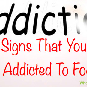 Top 9 Signs You Are Addicted to Food | WholeLifestyleNutrition.com