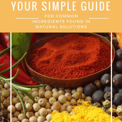 Your Simple Guide For Common Ingredients Found in Natural Solutions!